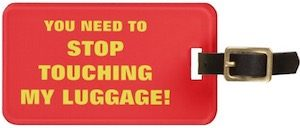 Stop Touching My Luggage! Luggage Tag
